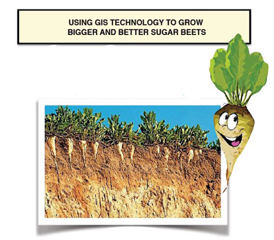 Using GIS Technology To Grow Bigger Sugar Beets
